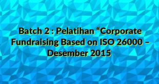 "Batch 2 : Pelatihan ""Corporate Fundraising Based on ISO 26000 – Desember 2015"