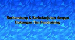 Berkembang & Berkelanjutan dengan Dukungan Tim Fundraising