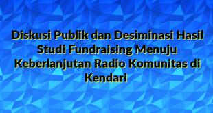Diskusi Publik dan Desiminasi Hasil Studi Fundraising Menuju Keberlanjutan Radio Komunitas di Kendari
