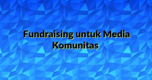 Fundraising untuk Media Komunitas