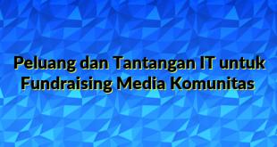Peluang dan Tantangan IT untuk Fundraising Media Komunitas