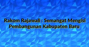 Rakom Rajawali : Semangat Mengisi Pembangunan Kabupaten Baru