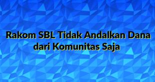 Rakom SBL Tidak Andalkan Dana dari Komunitas Saja