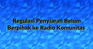 Regulasi Penyiaran Belum Berpihak ke Radio Komunitas